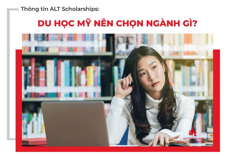 Thông tin ALT Scholarships: Du học Mỹ nên chọn ngành gì?